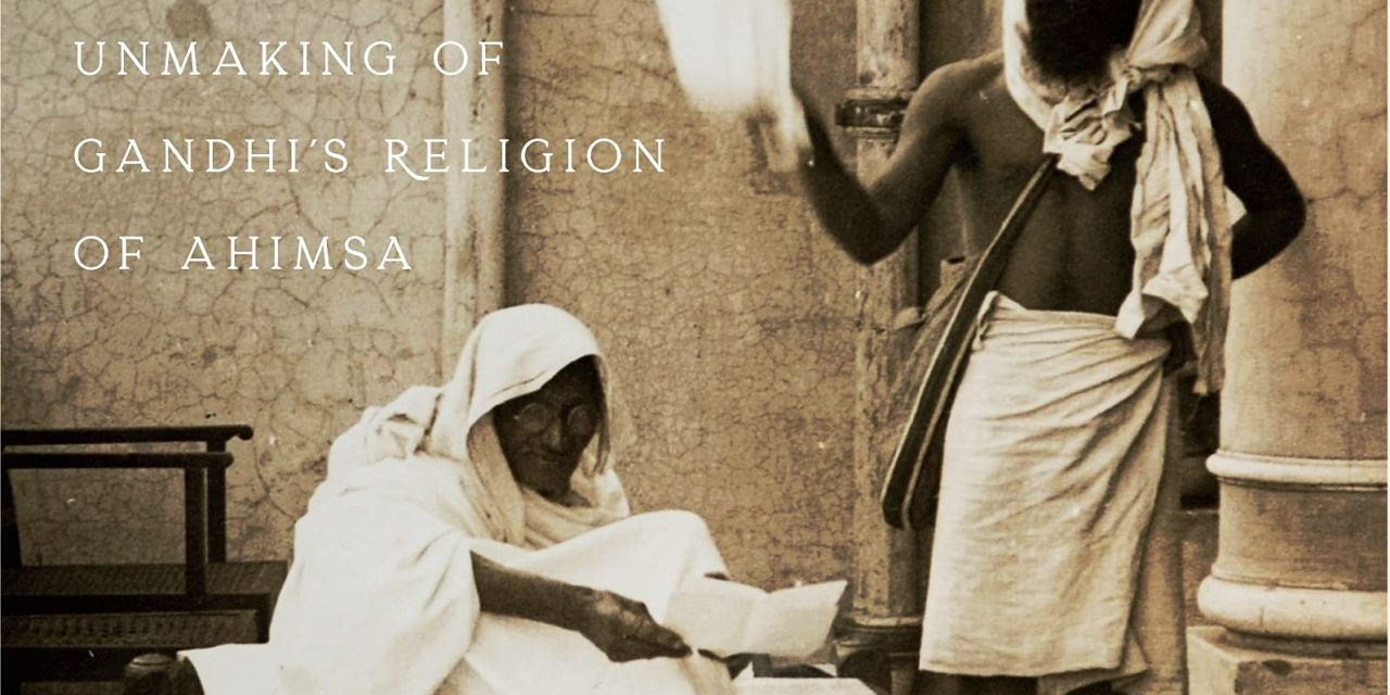 Elusive Nonviolence: The Making and Unmaking of Gandhi's Religion of Ahimsa