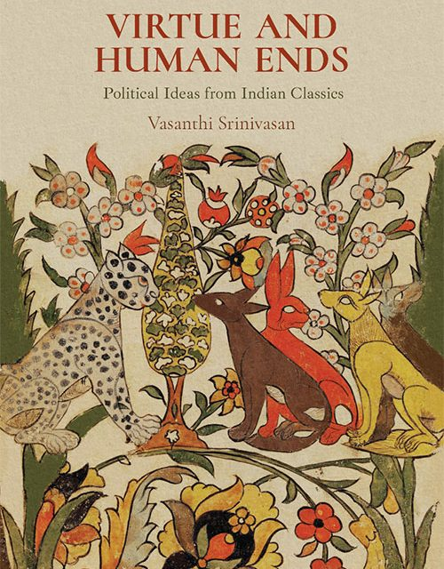 Professor Vasanthi Srinivasan authors book on Virtue and Human Ends: Political Ideas from Indian Classics